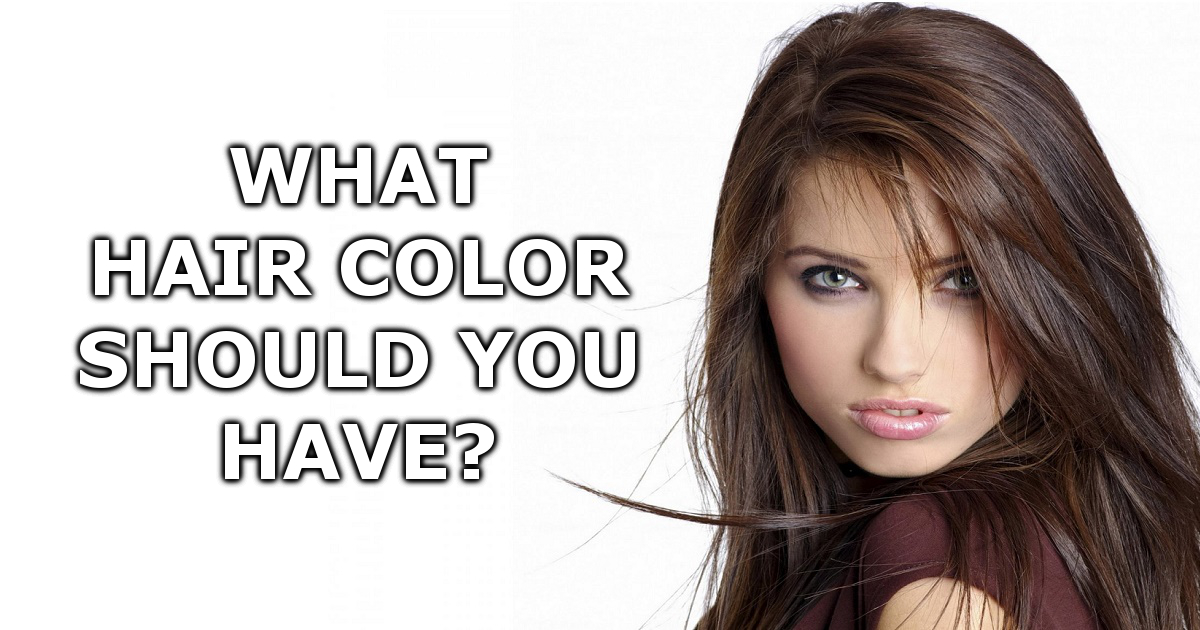 What Hair Color Should You Have?