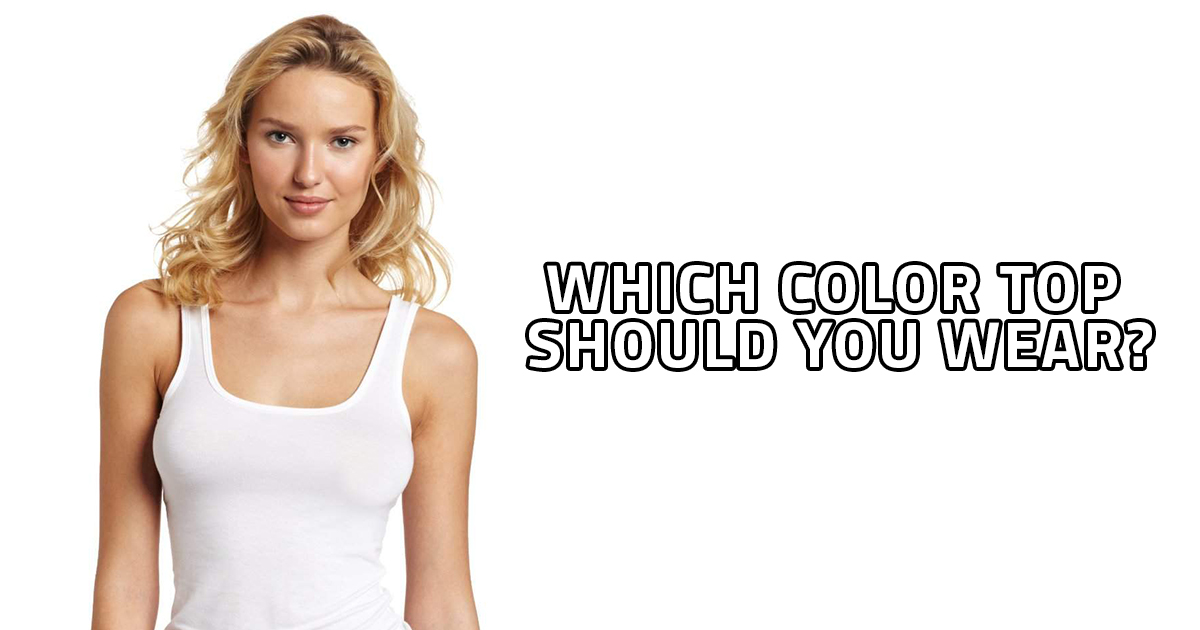Which Color Top Should You Wear?